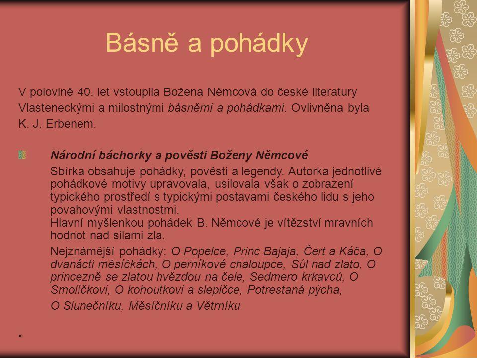 Básně a pohádky V polovině 40. let vstoupila Božena Němcová do české literatury Vlasteneckými a milostnými básněmi a pohádkami. Ovlivněna byla K. J. E
