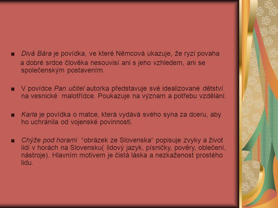 ■ Divá Bára je povídka, ve které Němcová ukazuje, že ryzí povaha a dobré srdce člověka nesouvisí ani s jeho vzhledem, ani se společenským postavením.