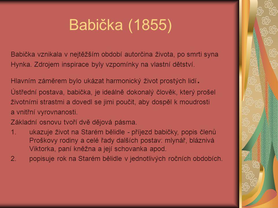 Babička (1855) Babička vznikala v nejtěžším období autorčina života, po smrti syna Hynka.