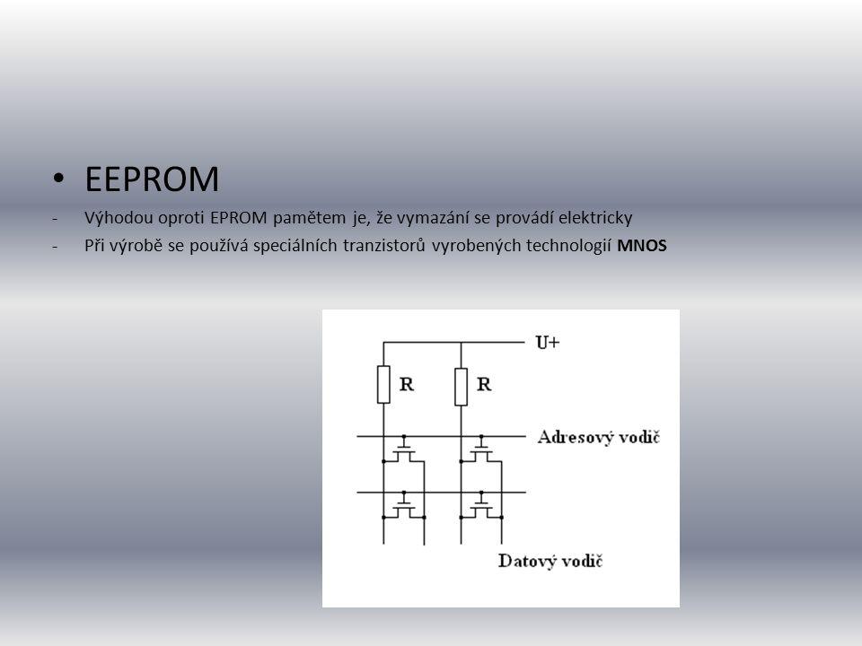 EEPROM -Výhodou oproti EPROM pamětem je, že vymazání se provádí elektricky -Při výrobě se používá speciálních tranzistorů vyrobených technologií MNOS
