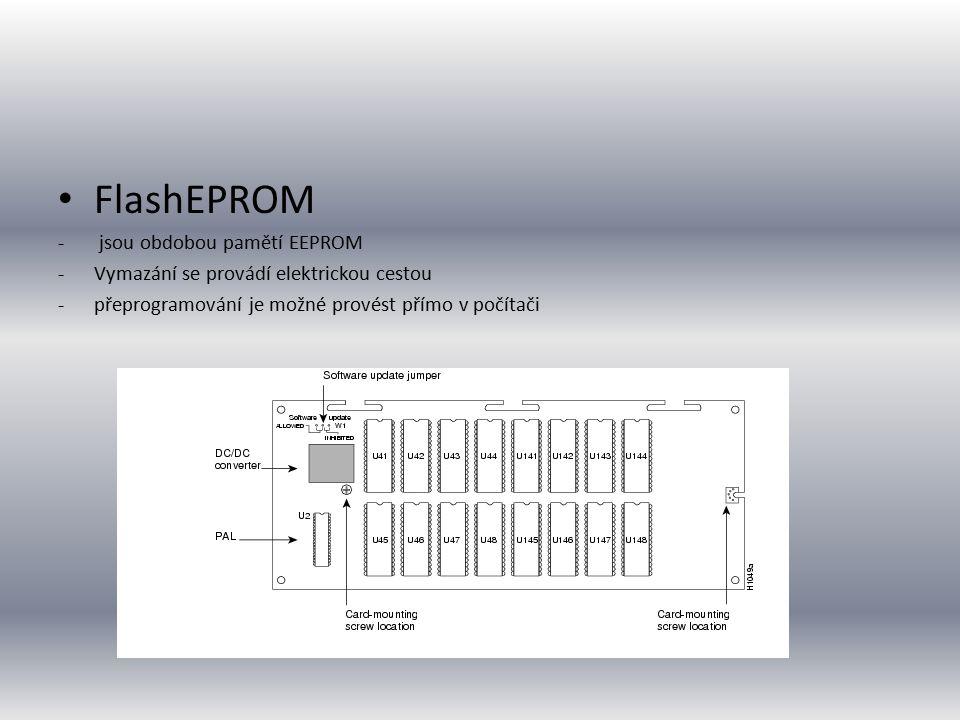 FlashEPROM - jsou obdobou pamětí EEPROM -Vymazání se provádí elektrickou cestou -přeprogramování je možné provést přímo v počítači