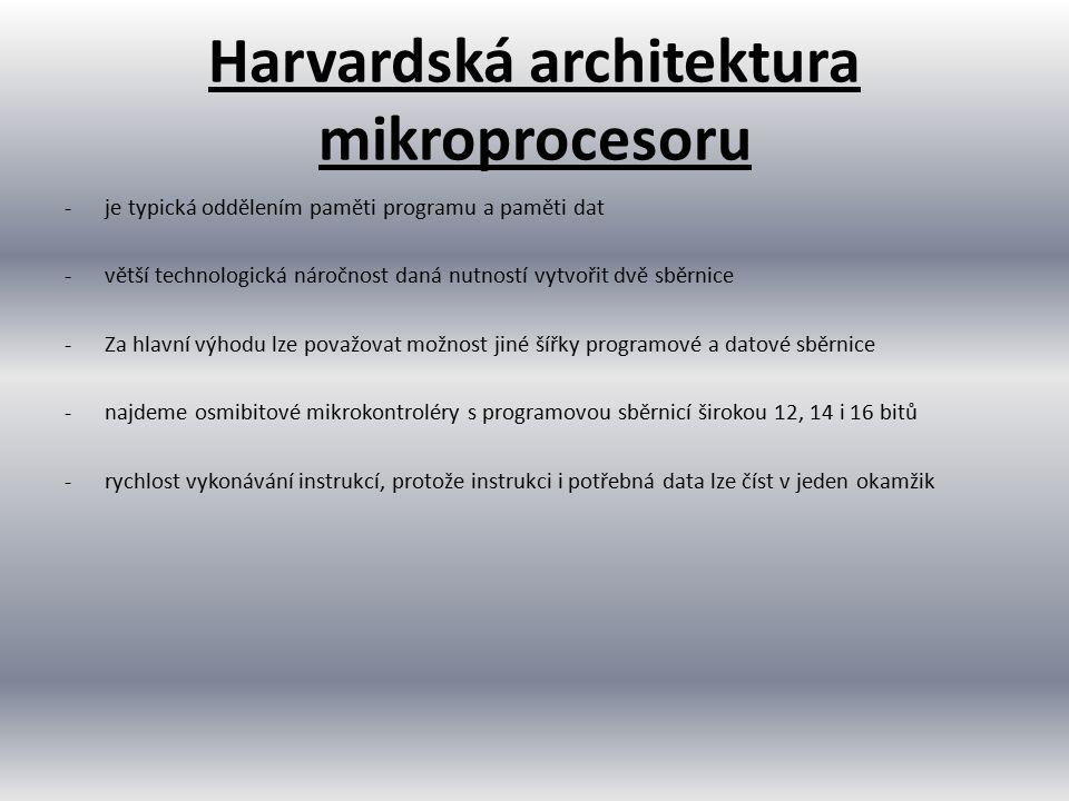 Harvardská architektura mikroprocesoru -je typická oddělením paměti programu a paměti dat -větší technologická náročnost daná nutností vytvořit dvě sb
