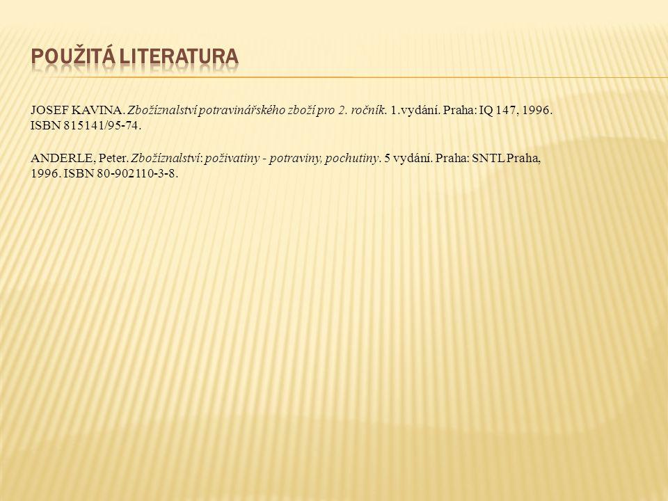 JOSEF KAVINA. Zbožíznalství potravinářského zboží pro 2. ročník. 1.vydání. Praha: IQ 147, 1996. ISBN 815141/95-74. ANDERLE, Peter. Zbožíznalství: poži