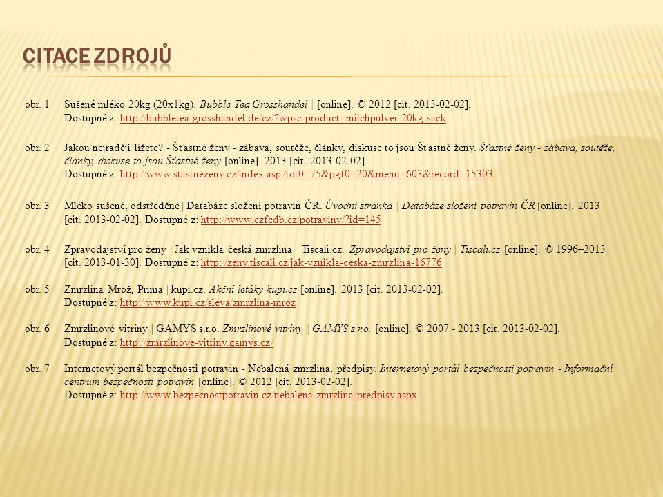 obr. 1Sušené mléko 20kg (20x1kg). Bubble Tea Grosshandel   [online]. © 2012 [cit. 2013-02-02]. Dostupné z: http://bubbletea-grosshandel.de/cz/?wpsc-pr