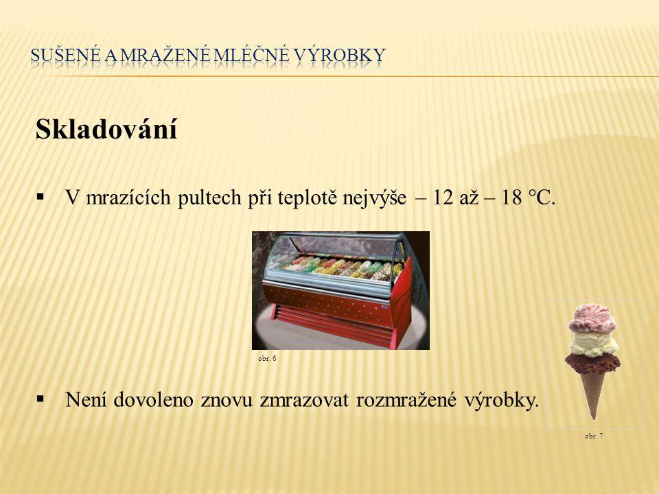 Skladování  V mrazících pultech při teplotě nejvýše – 12 až – 18 °C.  Není dovoleno znovu zmrazovat rozmražené výrobky. obr. 6 obr. 7