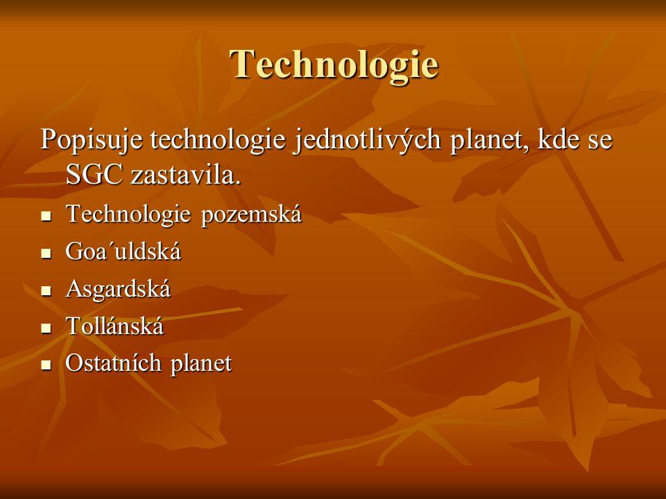 Technologie Popisuje technologie jednotlivých planet, kde se SGC zastavila. Technologie pozemská Technologie pozemská Goa´uldská Goa´uldská Asgardská