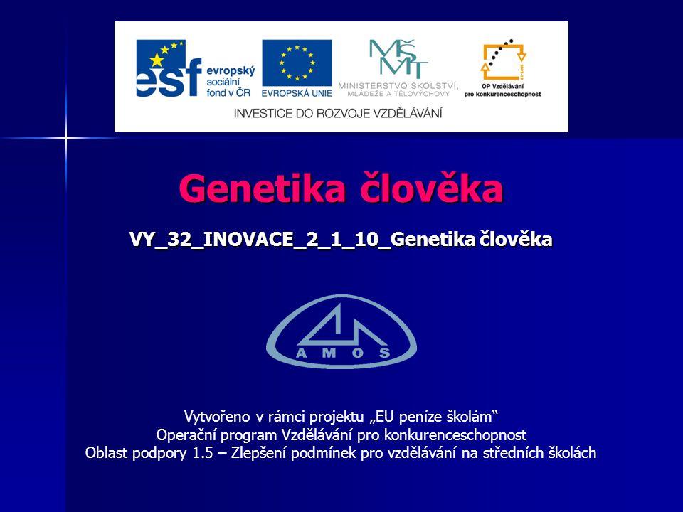 """Genetika člověka VY_32_INOVACE_2_1_10_Genetika člověka Vytvořeno v rámci projektu """"EU peníze školám Operační program Vzdělávání pro konkurenceschopnost Oblast podpory 1.5 – Zlepšení podmínek pro vzdělávání na středních školách"""
