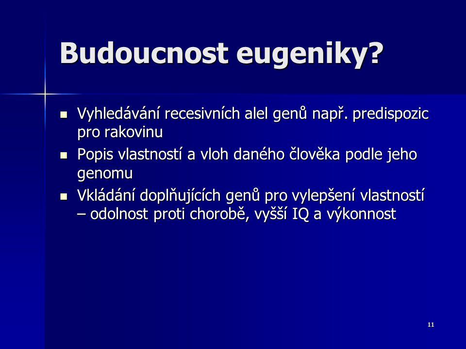 10 Eugenika dnes Dnes se eugenika v civilizovaných zemích omezuje na těhotenství Dnes se eugenika v civilizovaných zemích omezuje na těhotenství 1.dia