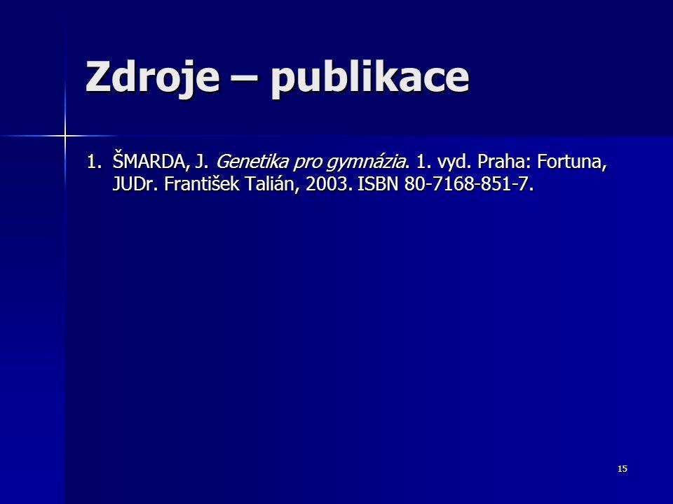 14 Zdroje – obrázky 4.WikipediE. [online]. [cit. 2012-08-29]. Dostupný pod licencí Creative Commons z www http://upload.wikimedia.org/wikipedia/common