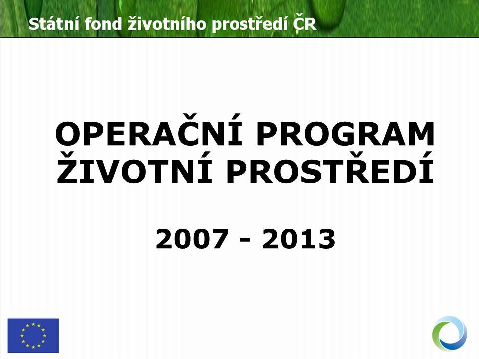 OPERAČNÍ PROGRAM ŽIVOTNÍ PROSTŘEDÍ 2007 - 2013