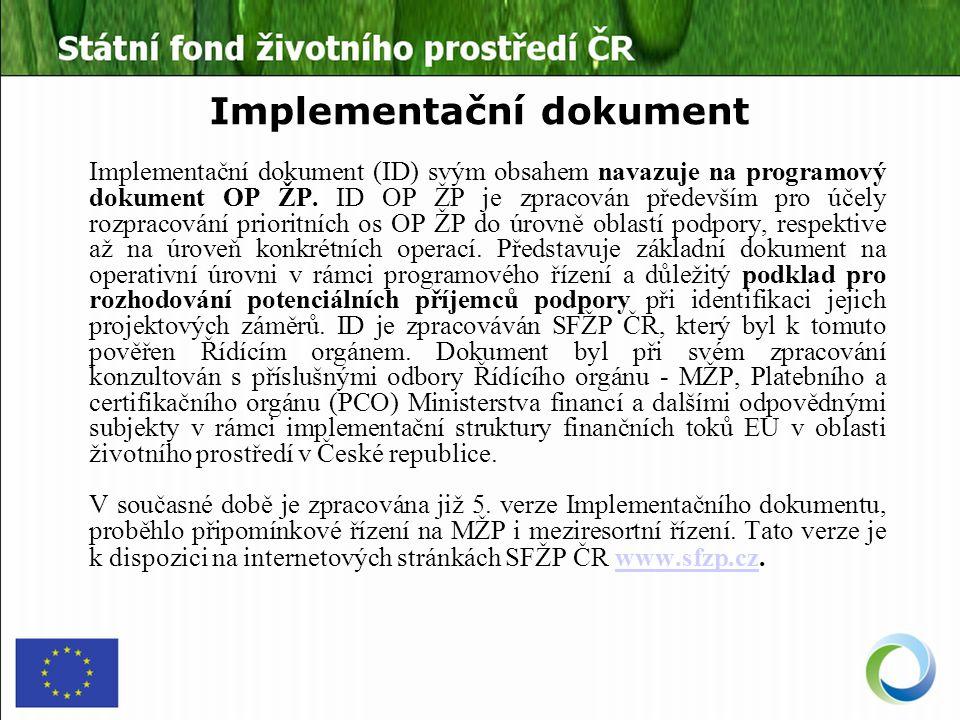 Implementační dokument Implementační dokument (ID) svým obsahem navazuje na programový dokument OP ŽP.