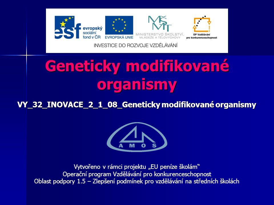 2 Číslo projektu:CZ.1.07/1.5.00/34.0554 Šablona:III/2 Inovace a zkvalitnění výuky prostřednictvím ICT Sada číslo:2_1 Název materiálu:VY_32_INOVACE_2_1_08_Geneticky modifikované organismy Autor:Ing.