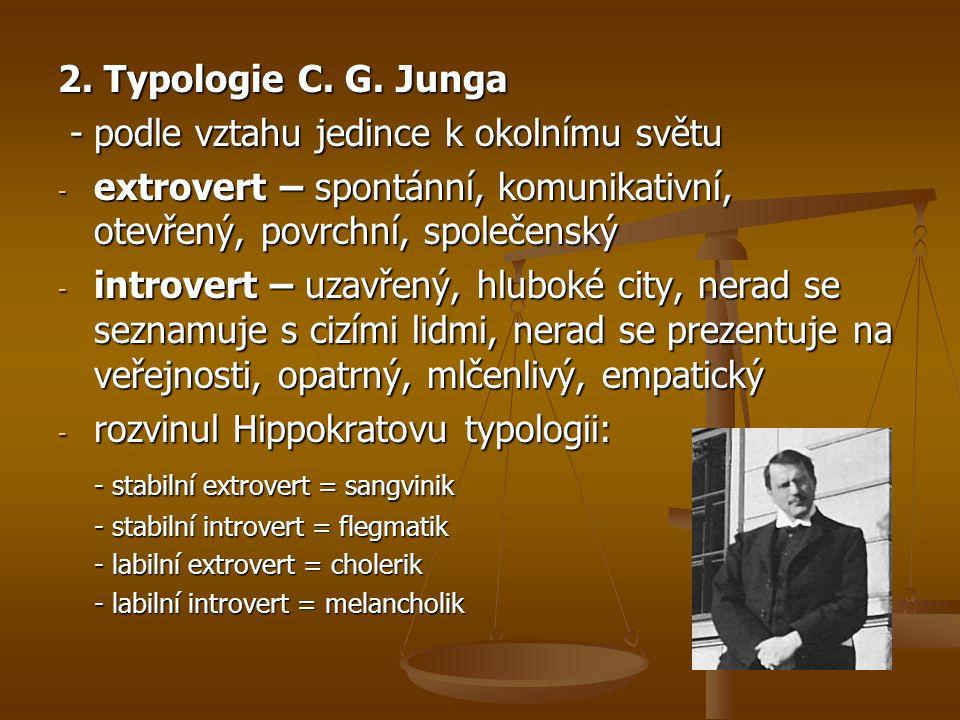 2. Typologie C. G. Junga -podle vztahu jedince k okolnímu světu -podle vztahu jedince k okolnímu světu - extrovert – spontánní, komunikativní, otevřen