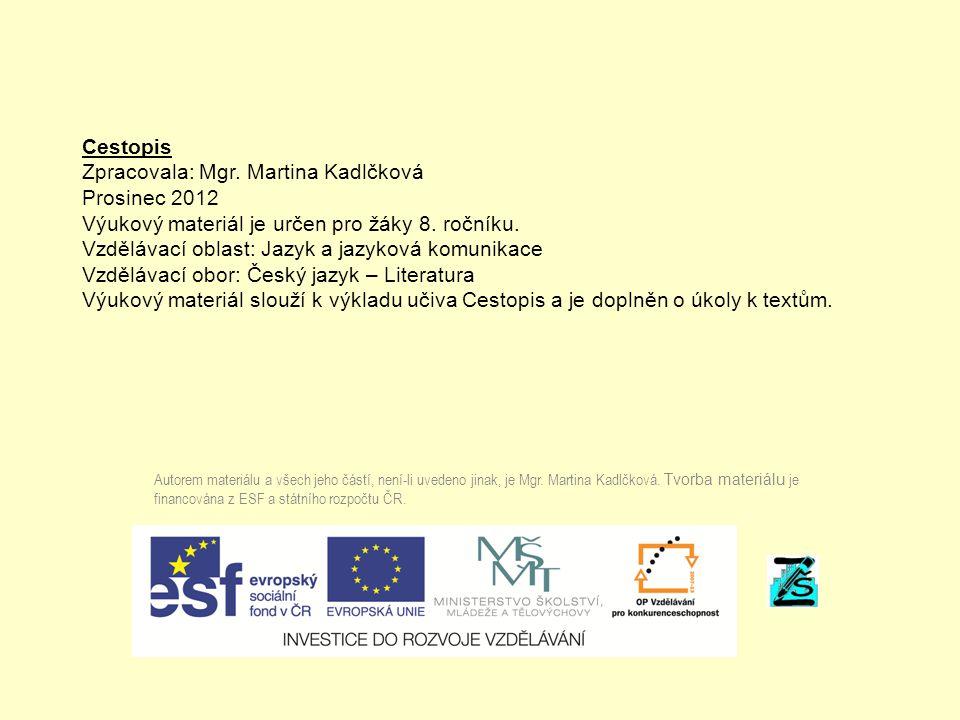 Cestopis Zpracovala: Mgr. Martina Kadlčková Prosinec 2012 Výukový materiál je určen pro žáky 8. ročníku. Vzdělávací oblast: Jazyk a jazyková komunikac