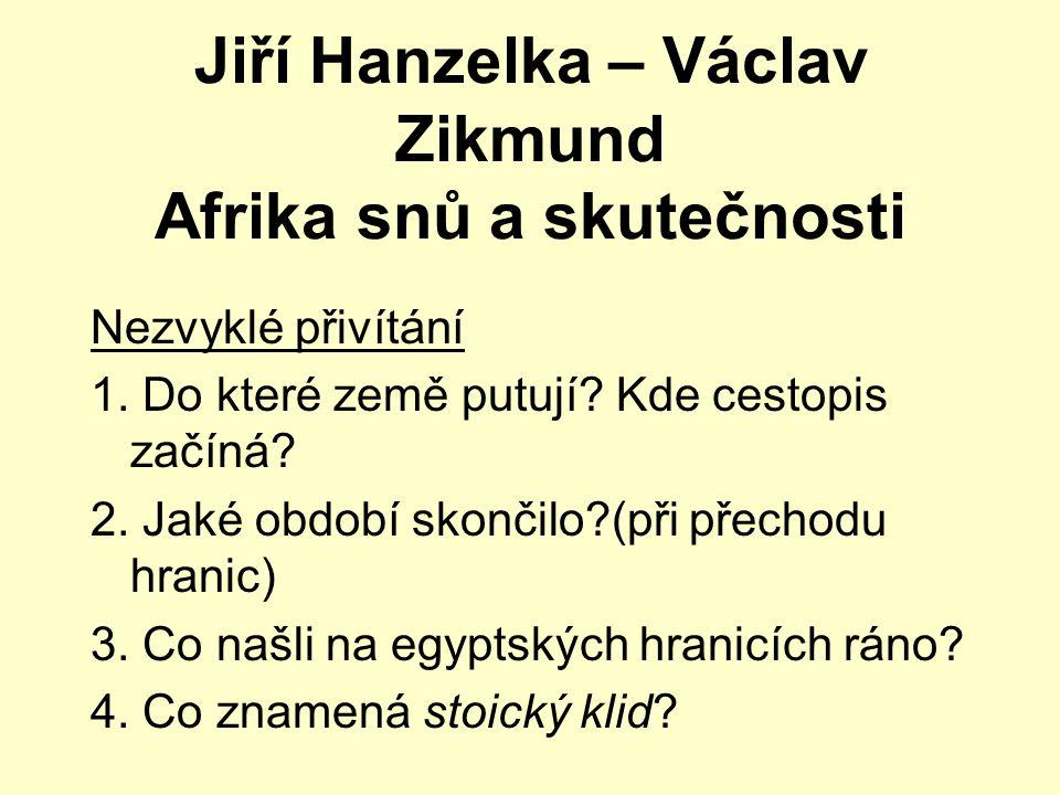 Jiří Hanzelka – Václav Zikmund Afrika snů a skutečnosti Nezvyklé přivítání 1. Do které země putují? Kde cestopis začíná? 2. Jaké období skončilo?(při