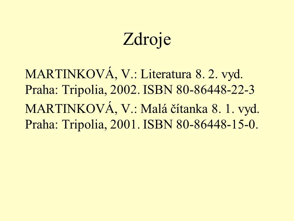 Zdroje MARTINKOVÁ, V.: Literatura 8. 2. vyd. Praha: Tripolia, 2002. ISBN 80-86448-22-3 MARTINKOVÁ, V.: Malá čítanka 8. 1. vyd. Praha: Tripolia, 2001.
