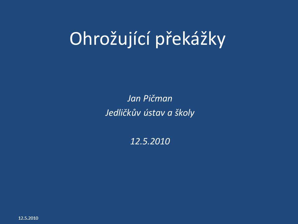 Ohrožující překážky Jan Pičman Jedličkův ústav a školy 12.5.2010