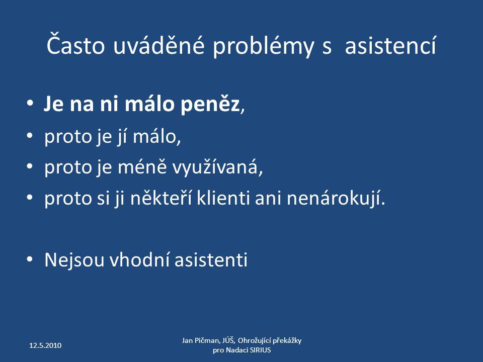 Často uváděné problémy s asistencí Je na ni málo peněz, proto je jí málo, proto je méně využívaná, proto si ji někteří klienti ani nenárokují.