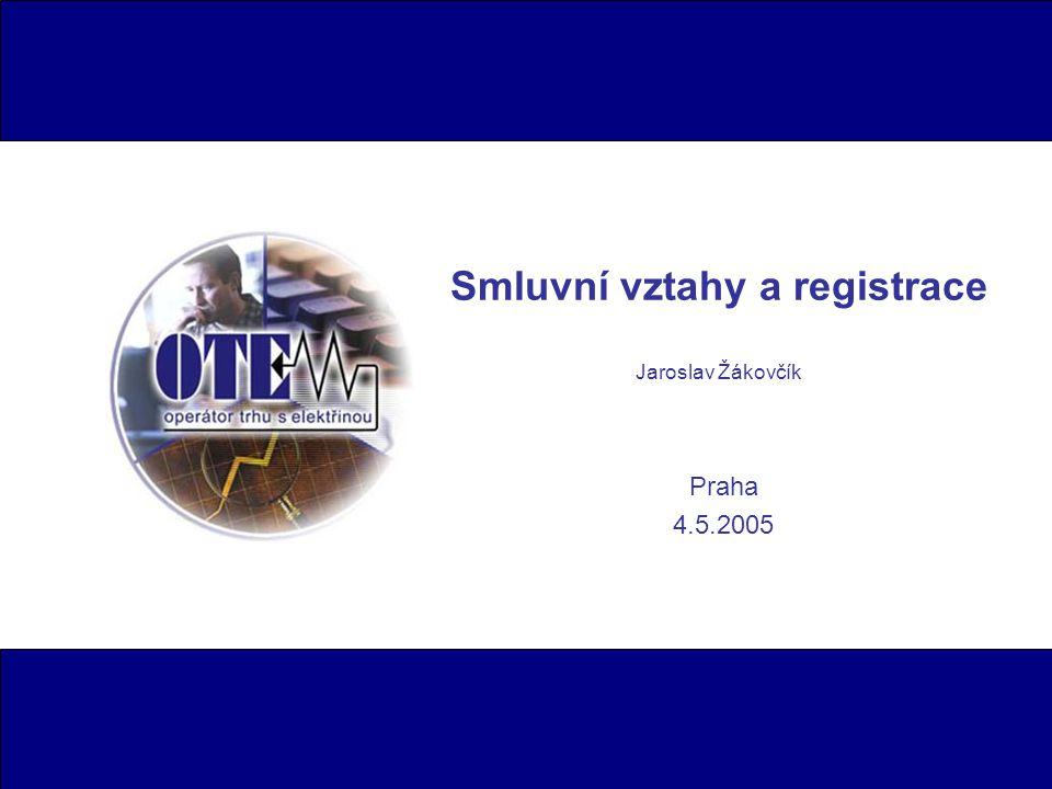 Smluvní vztahy a registrace Jaroslav Žákovčík Praha 4.5.2005