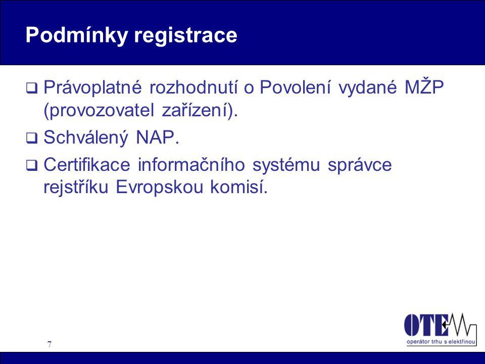 7 Podmínky registrace  Právoplatné rozhodnutí o Povolení vydané MŽP (provozovatel zařízení).
