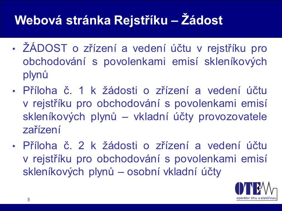 8 Webová stránka Rejstříku – Žádost ŽÁDOST o zřízení a vedení účtu v rejstříku pro obchodování s povolenkami emisí skleníkových plynů Příloha č.