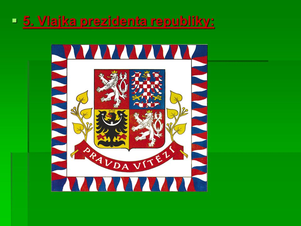  5. Vlajka prezidenta republiky: