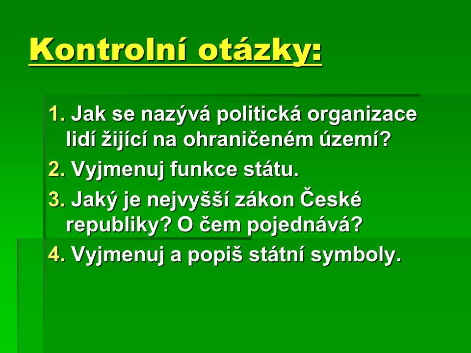 Kontrolní otázky: 1. Jak se nazývá politická organizace lidí žijící na ohraničeném území.