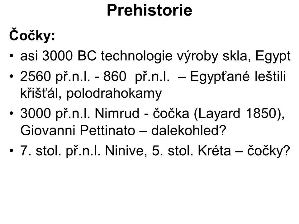 Prehistorie Čočky: asi 3000 BC technologie výroby skla, Egypt 2560 př.n.l. - 860 př.n.l. – Egypťané leštili křišťál, polodrahokamy 3000 př.n.l. Nimrud