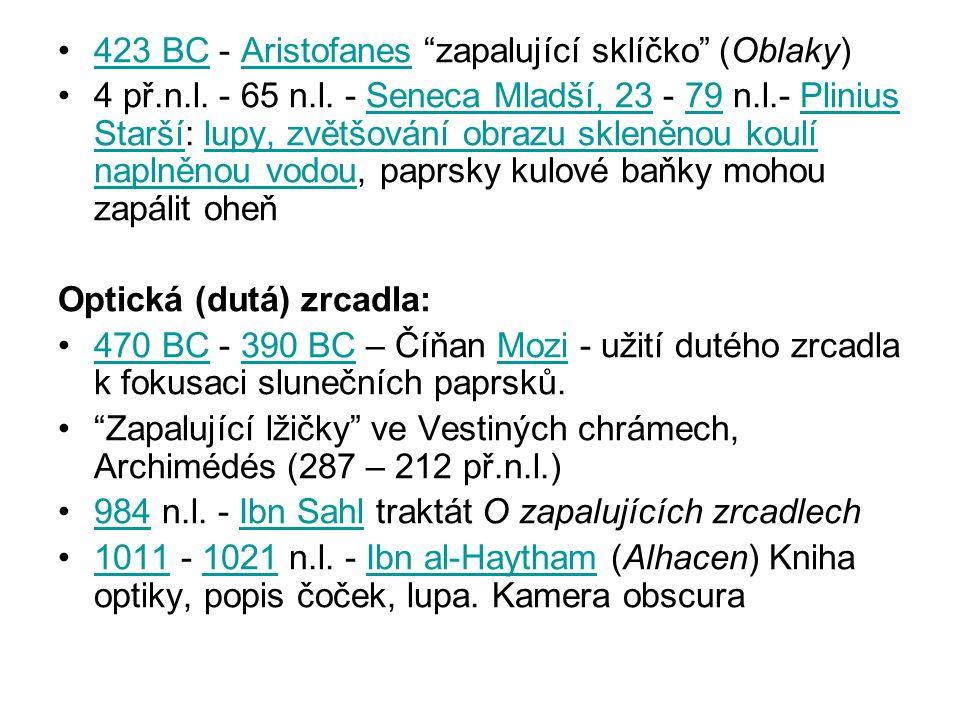 """423 BC - Aristofanes """"zapalující sklíčko"""" (Oblaky)423 BCAristofanes 4 př.n.l. - 65 n.l. - Seneca Mladší, 23 - 79 n.l.- Plinius Starší: lupy, zvětšován"""