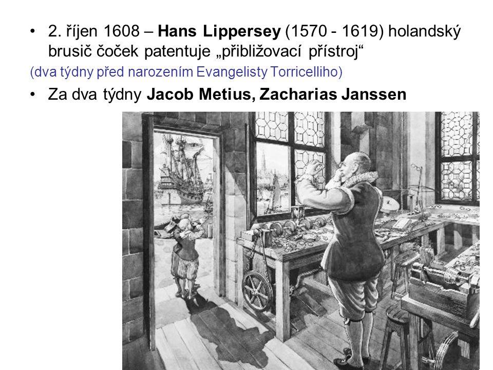 """2. říjen 1608 – Hans Lippersey (1570 - 1619) holandský brusič čoček patentuje """"přibližovací přístroj"""" (dva týdny před narozením Evangelisty Torricelli"""