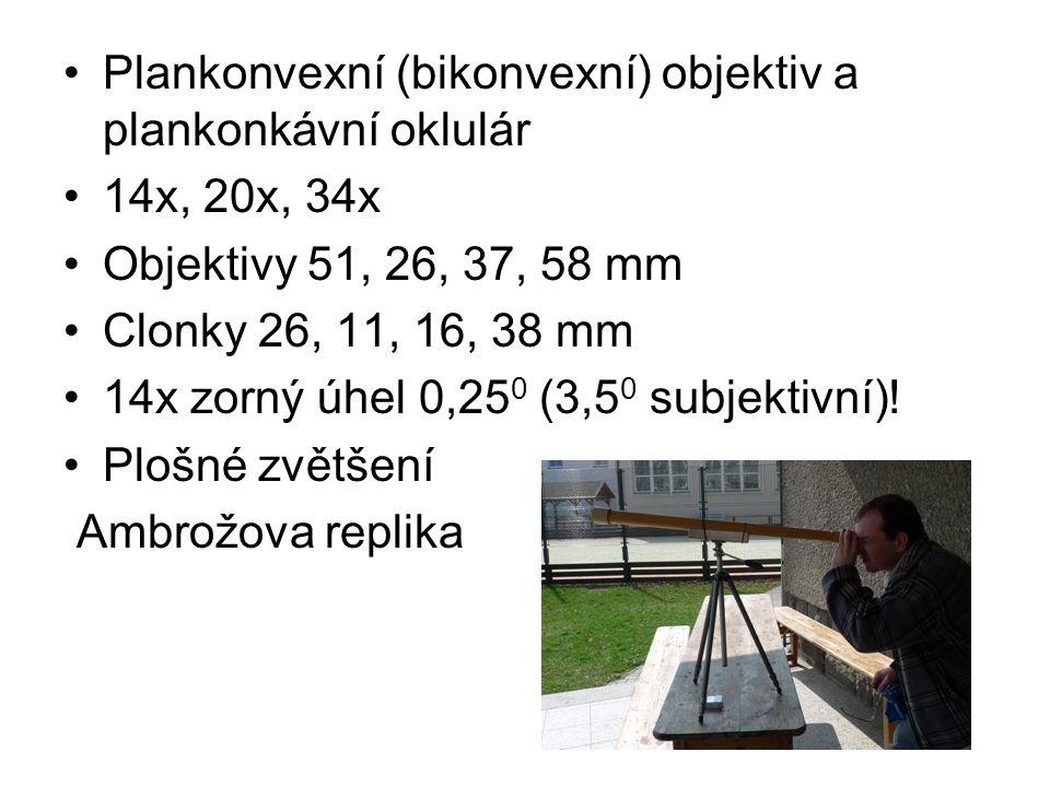 Plankonvexní (bikonvexní) objektiv a plankonkávní oklulár 14x, 20x, 34x Objektivy 51, 26, 37, 58 mm Clonky 26, 11, 16, 38 mm 14x zorný úhel 0,25 0 (3,