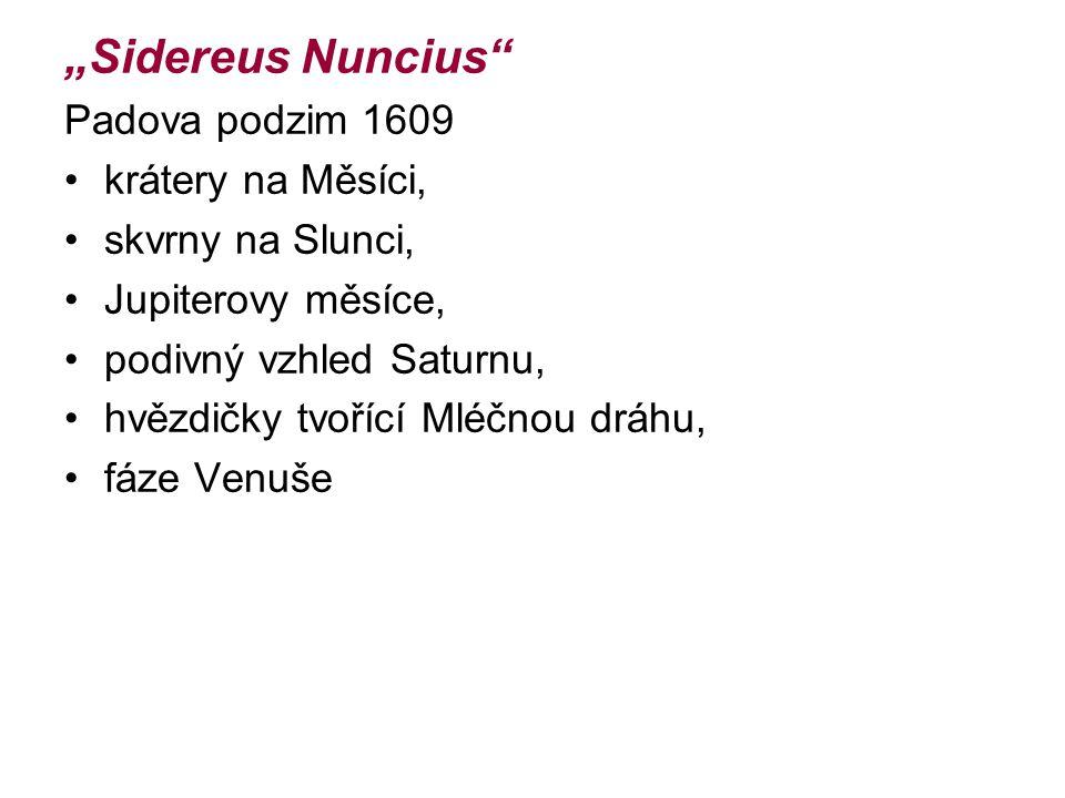"""""""Sidereus Nuncius"""" Padova podzim 1609 krátery na Měsíci, skvrny na Slunci, Jupiterovy měsíce, podivný vzhled Saturnu, hvězdičky tvořící Mléčnou dráhu,"""