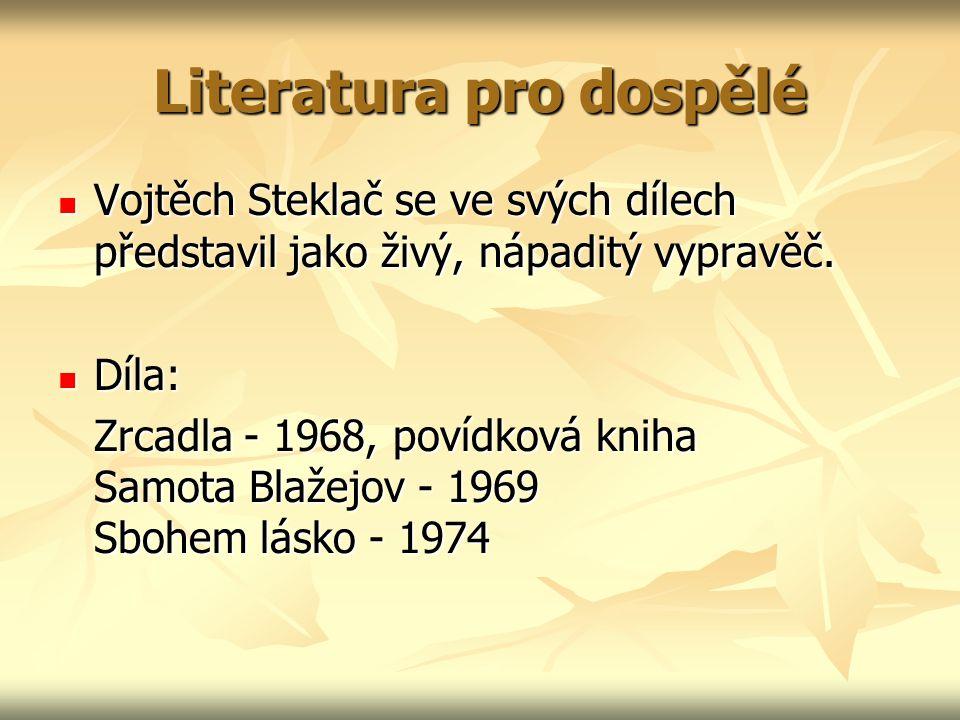 Literatura pro dospělé Vojtěch Steklač se ve svých dílech představil jako živý, nápaditý vypravěč. Vojtěch Steklač se ve svých dílech představil jako