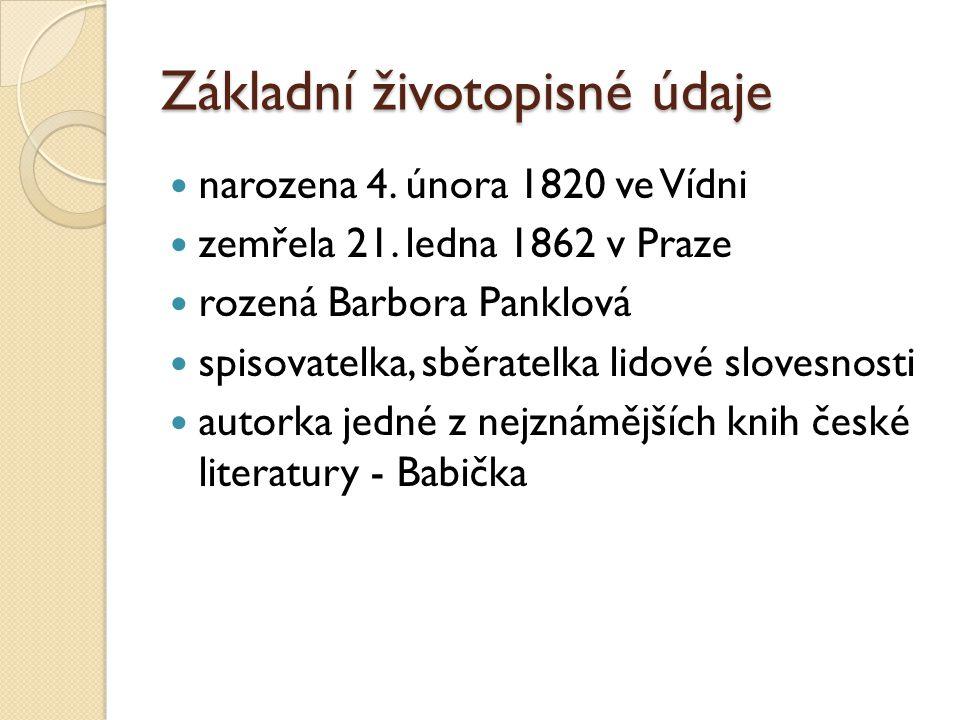 Základní životopisné údaje narozena 4. února 1820 ve Vídni zemřela 21. ledna 1862 v Praze rozená Barbora Panklová spisovatelka, sběratelka lidové slov