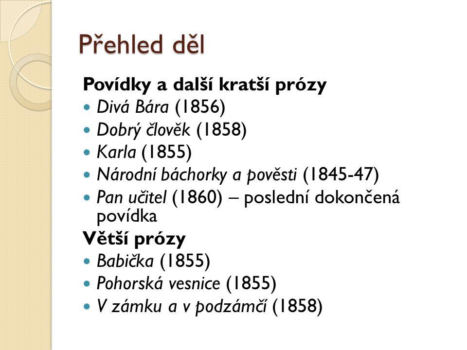 Přehled děl Povídky a další kratší prózy Divá Bára (1856) Dobrý člověk (1858) Karla (1855) Národní báchorky a pověsti (1845-47) Pan učitel (1860) – po