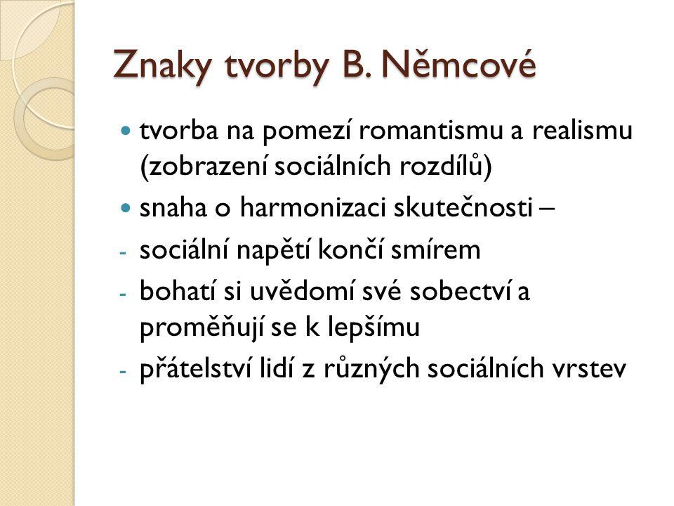 Znaky tvorby B. Němcové tvorba na pomezí romantismu a realismu (zobrazení sociálních rozdílů) snaha o harmonizaci skutečnosti – - sociální napětí konč