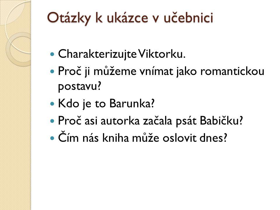 Otázky k ukázce v učebnici Charakterizujte Viktorku. Proč ji můžeme vnímat jako romantickou postavu? Kdo je to Barunka? Proč asi autorka začala psát B