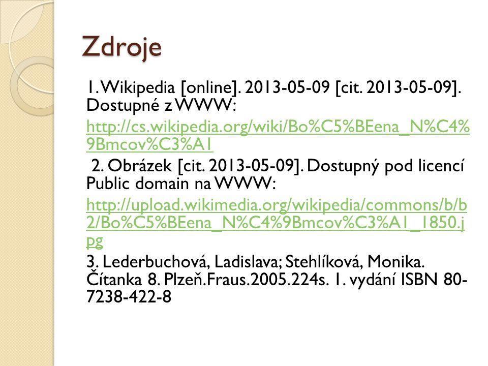 Zdroje 1. Wikipedia [online]. 2013-05-09 [cit. 2013-05-09]. Dostupné z WWW: http://cs.wikipedia.org/wiki/Bo%C5%BEena_N%C4% 9Bmcov%C3%A1 2. Obrázek [ci