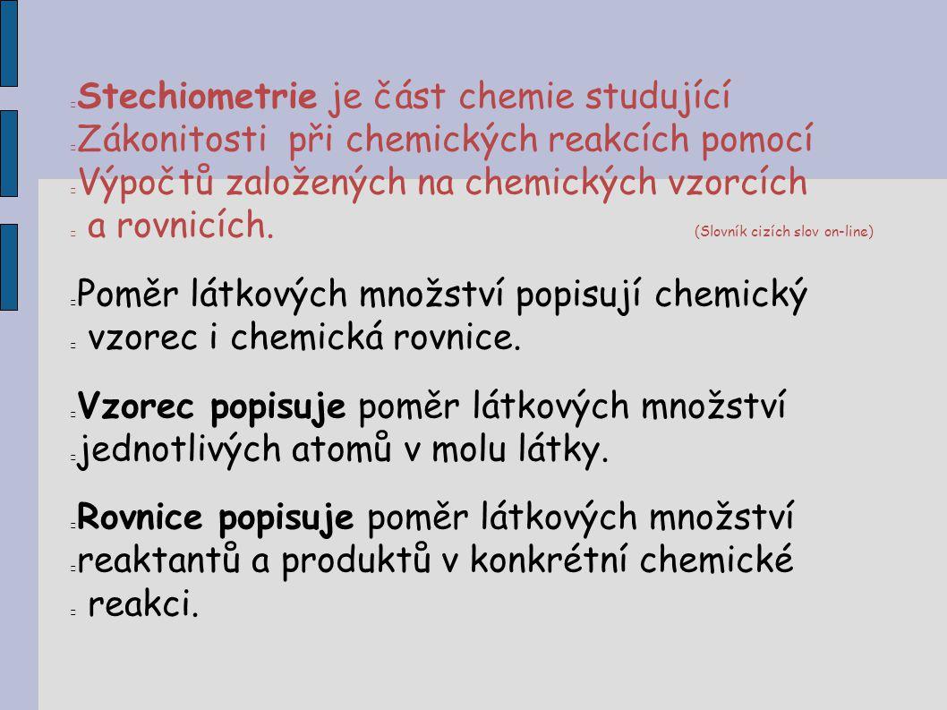 Stechiometrie je část chemie studující Zákonitosti při chemických reakcích pomocí Výpočtů založených na chemických vzorcích a rovnicích. (Slovník cizí
