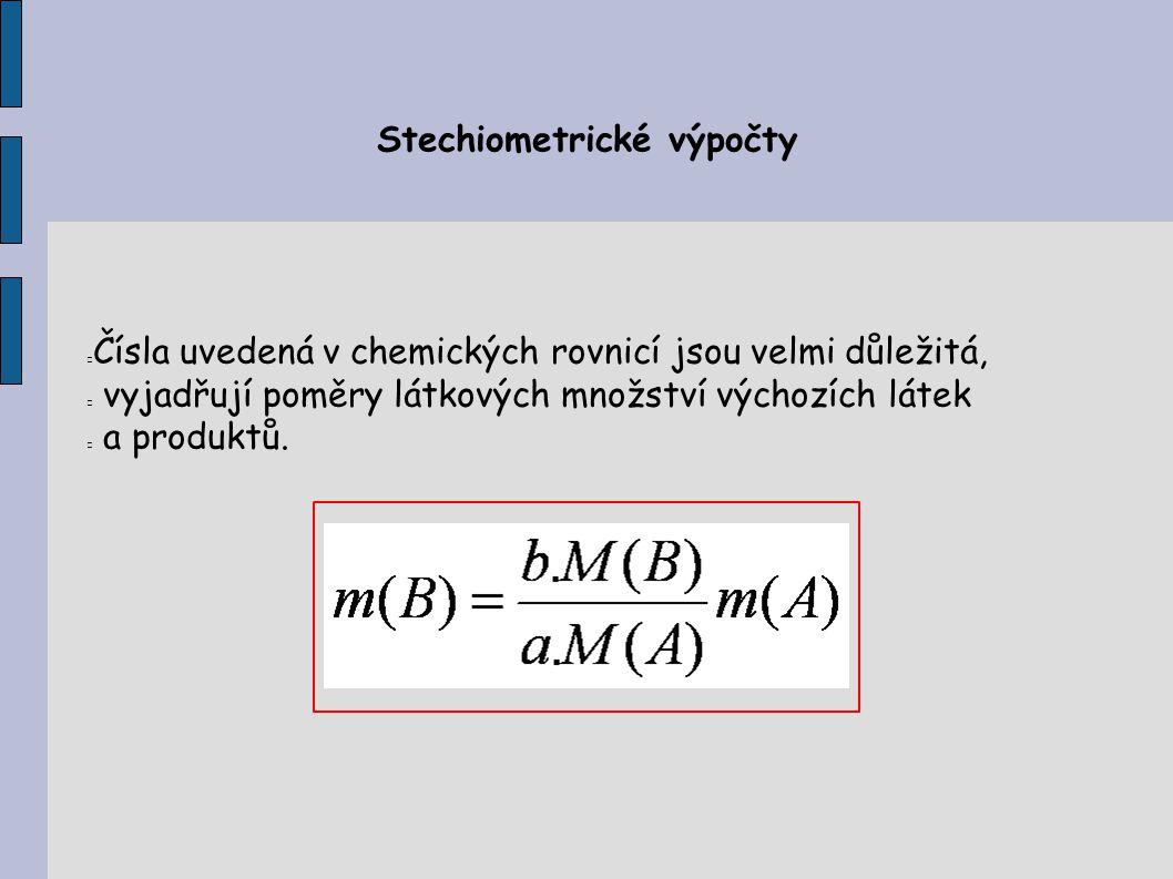 Stechiometrické výpočty Čísla uvedená v chemických rovnicí jsou velmi důležitá, vyjadřují poměry látkových množství výchozích látek a produktů.