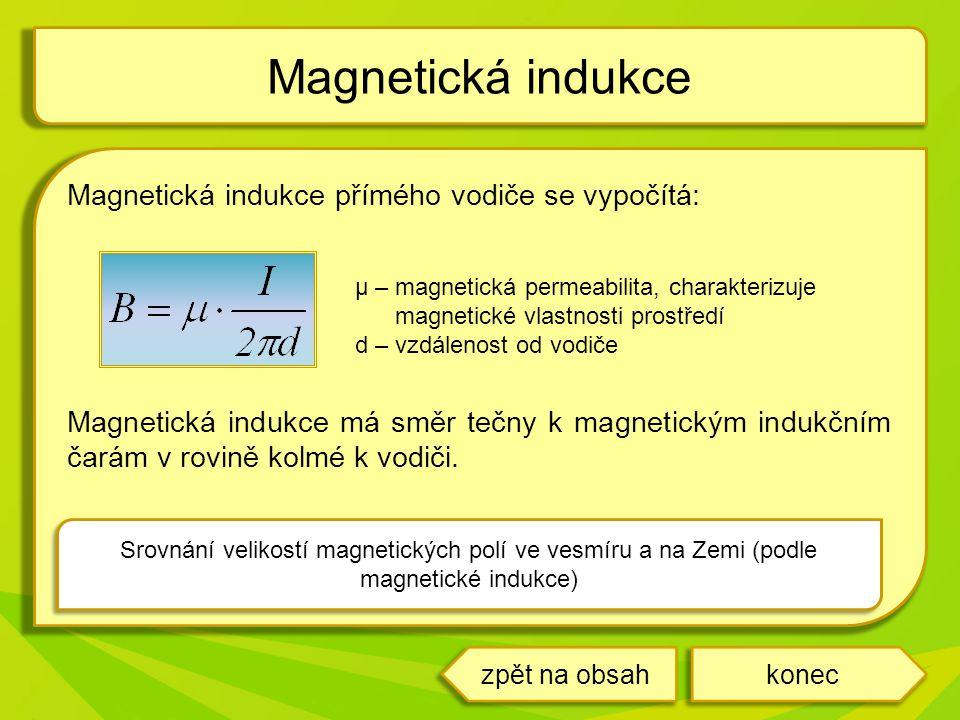 Magnetická indukce přímého vodiče se vypočítá: μ – magnetická permeabilita, charakterizuje magnetické vlastnosti prostředí d – vzdálenost od vodiče Magnetická indukce má směr tečny k magnetickým indukčním čarám v rovině kolmé k vodiči.