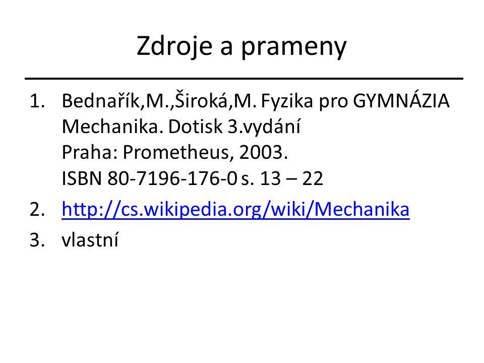Zdroje a prameny 1.Bednařík,M.,Široká,M. Fyzika pro GYMNÁZIA Mechanika. Dotisk 3.vydání Praha: Prometheus, 2003. ISBN 80-7196-176-0 s. 13 – 22 2.http:
