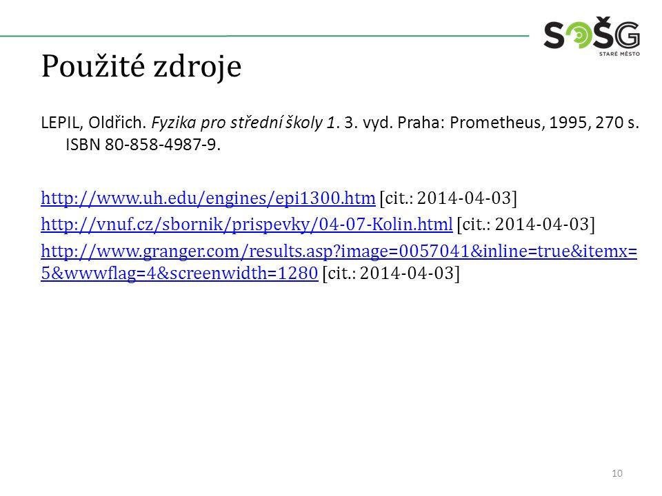 Použité zdroje LEPIL, Oldřich. Fyzika pro střední školy 1. 3. vyd. Praha: Prometheus, 1995, 270 s. ISBN 80-858-4987-9. http://www.uh.edu/engines/epi13