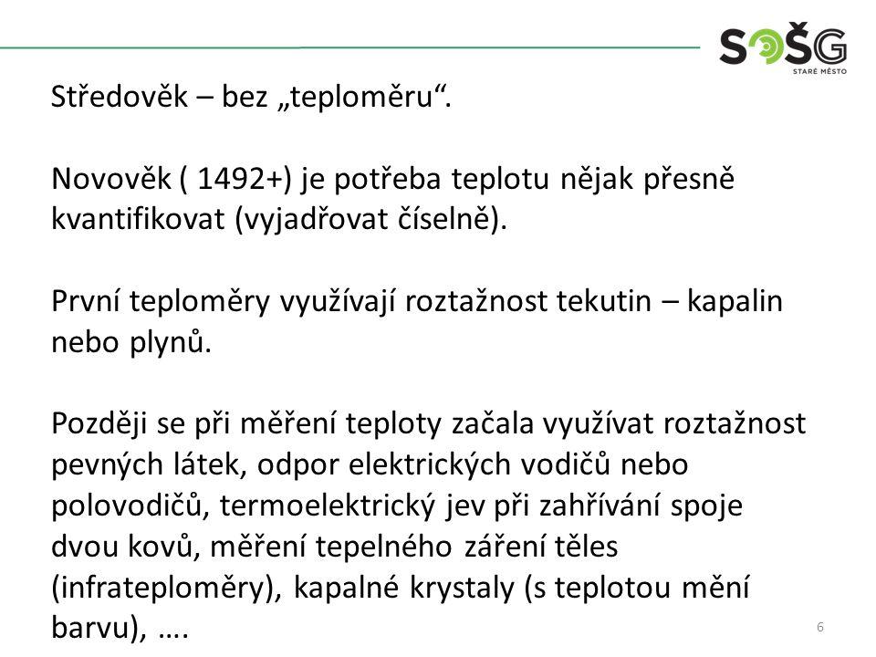 """6 Středověk – bez """"teploměru"""". Novověk ( 1492+) je potřeba teplotu nějak přesně kvantifikovat (vyjadřovat číselně). První teploměry využívají roztažno"""