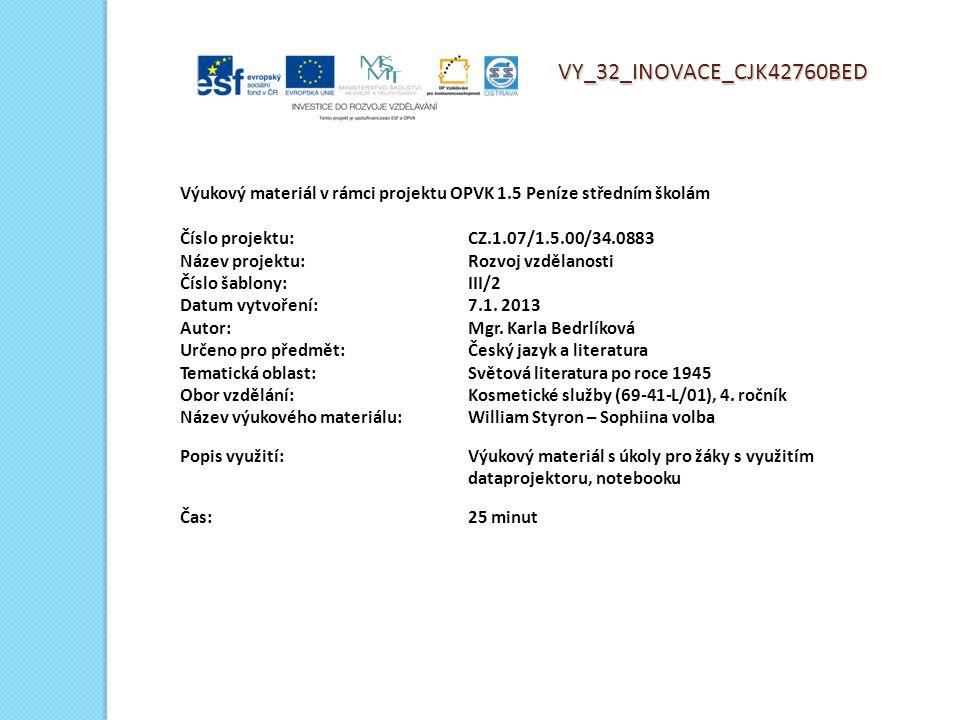 VY_32_INOVACE_CJK42760BED Výukový materiál v rámci projektu OPVK 1.5 Peníze středním školám Číslo projektu:CZ.1.07/1.5.00/34.0883 Název projektu:Rozvoj vzdělanosti Číslo šablony: III/2 Datum vytvoření:7.1.