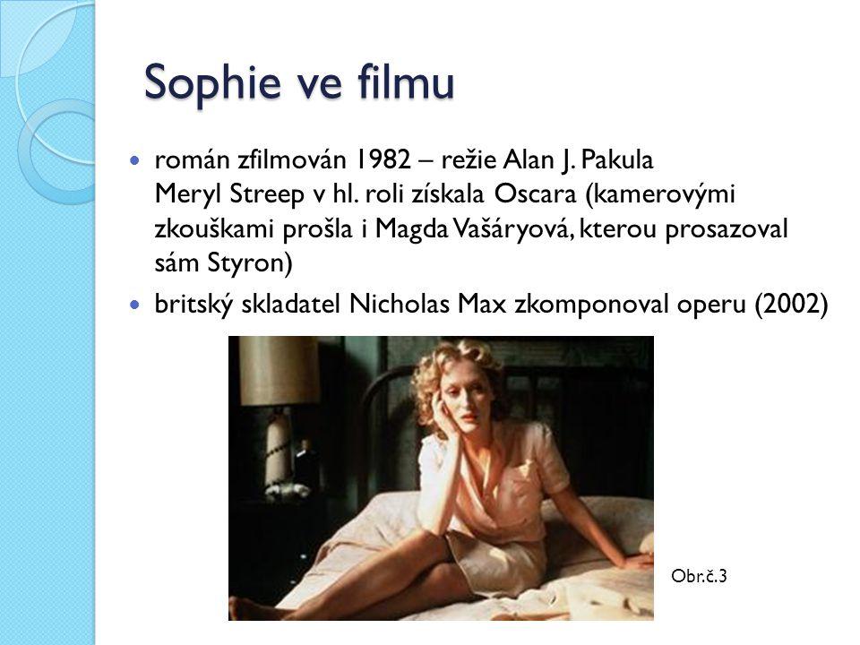 Sophie ve filmu román zfilmován 1982 – režie Alan J. Pakula Meryl Streep v hl. roli získala Oscara (kamerovými zkouškami prošla i Magda Vašáryová, kte