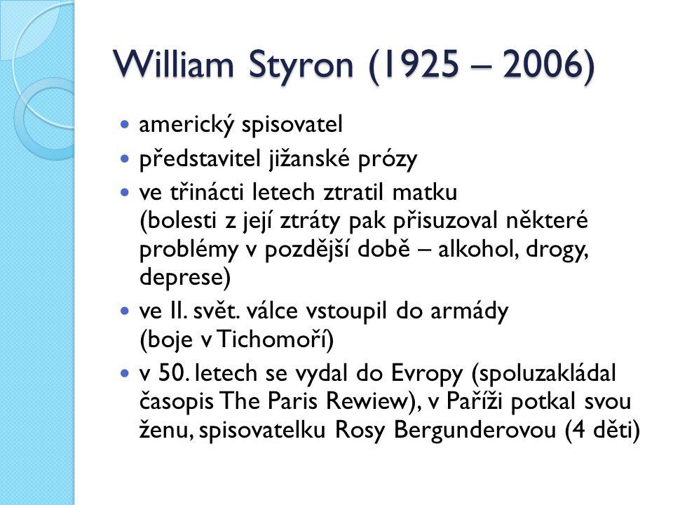 William Styron (1925 – 2006) americký spisovatel představitel jižanské prózy ve třinácti letech ztratil matku (bolesti z její ztráty pak přisuzoval některé problémy v pozdější době – alkohol, drogy, deprese) ve II.