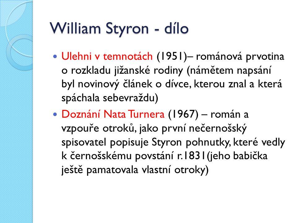 William Styron - dílo Ulehni v temnotách (1951)– románová prvotina o rozkladu jižanské rodiny (námětem napsání byl novinový článek o dívce, kterou zna