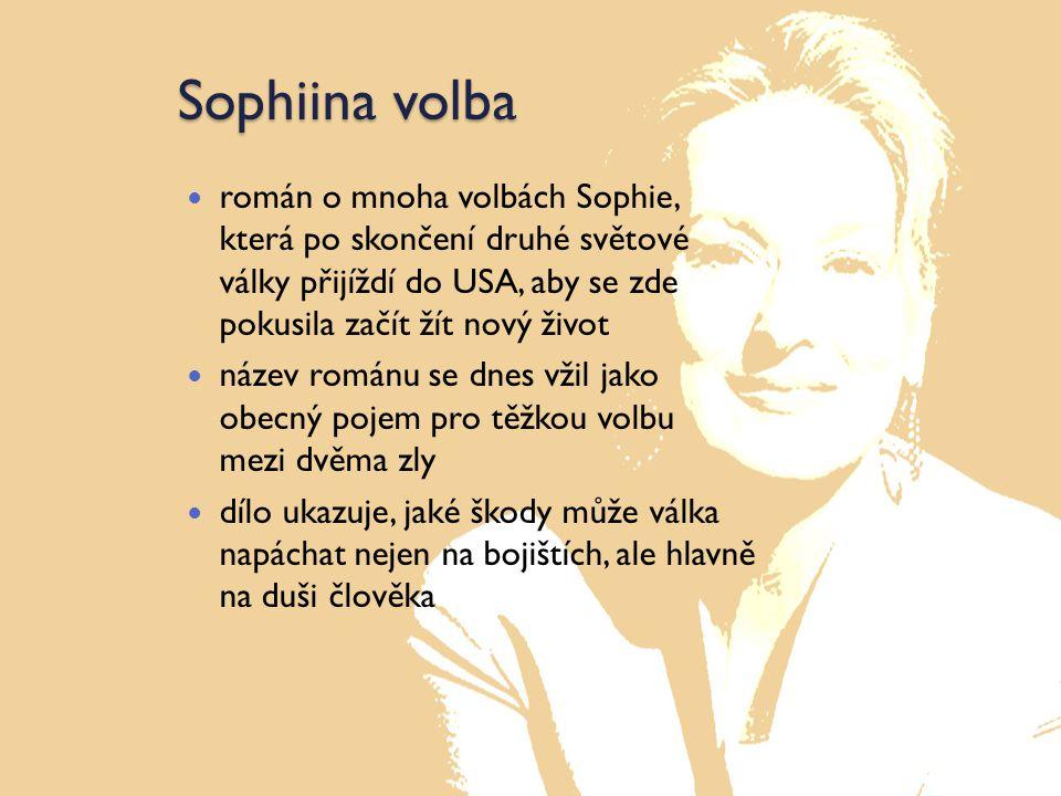 Sophiina volba román o mnoha volbách Sophie, která po skončení druhé světové války přijíždí do USA, aby se zde pokusila začít žít nový život název rom