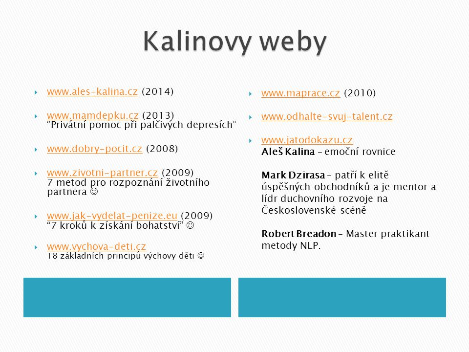""" www.ales-kalina.cz (2014) www.ales-kalina.cz  www.mamdepku.cz (2013) """"Privátní pomoc při palčivých depresích"""" www.mamdepku.cz  www.dobry-pocit.cz"""